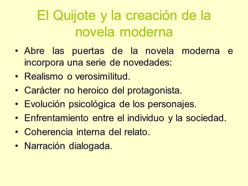 El Quijote y la creación de la novela moderna Abre las puertas de la novela moderna e incorpora una serie de novedades: Realismo o verosimilitud. Cará