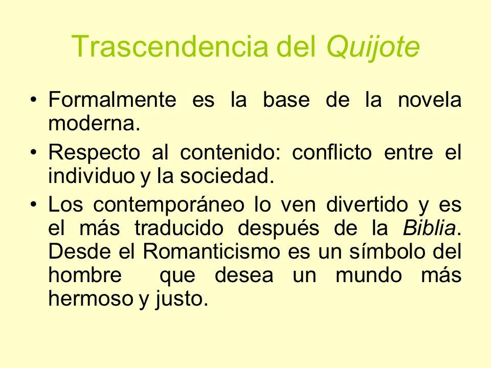 Trascendencia del Quijote Formalmente es la base de la novela moderna. Respecto al contenido: conflicto entre el individuo y la sociedad. Los contempo