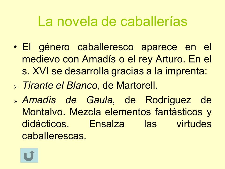La novela de caballerías El género caballeresco aparece en el medievo con Amadís o el rey Arturo. En el s. XVI se desarrolla gracias a la imprenta: Ti