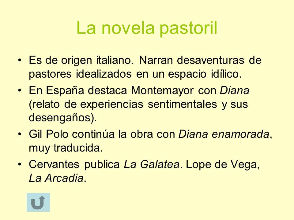 La novela pastoril Es de origen italiano. Narran desaventuras de pastores idealizados en un espacio idílico. En España destaca Montemayor con Diana (r