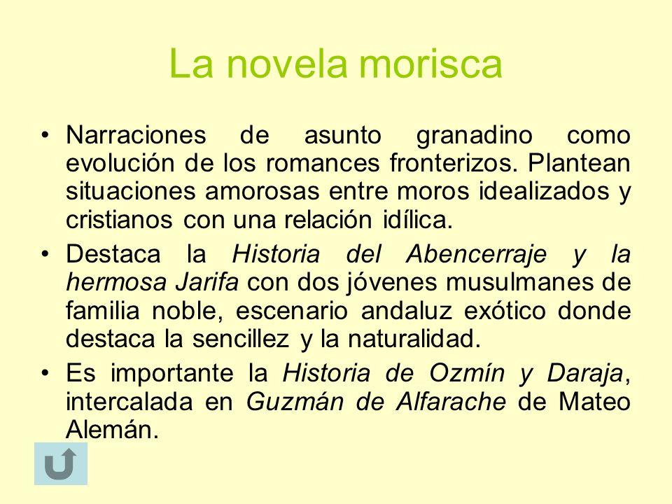 La novela morisca Narraciones de asunto granadino como evolución de los romances fronterizos. Plantean situaciones amorosas entre moros idealizados y