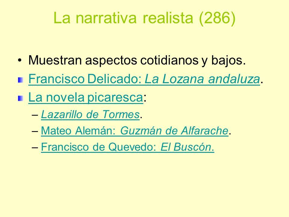 La narrativa realista (286) Muestran aspectos cotidianos y bajos. Francisco Delicado: La Lozana andaluzaFrancisco Delicado: La Lozana andaluza. La nov