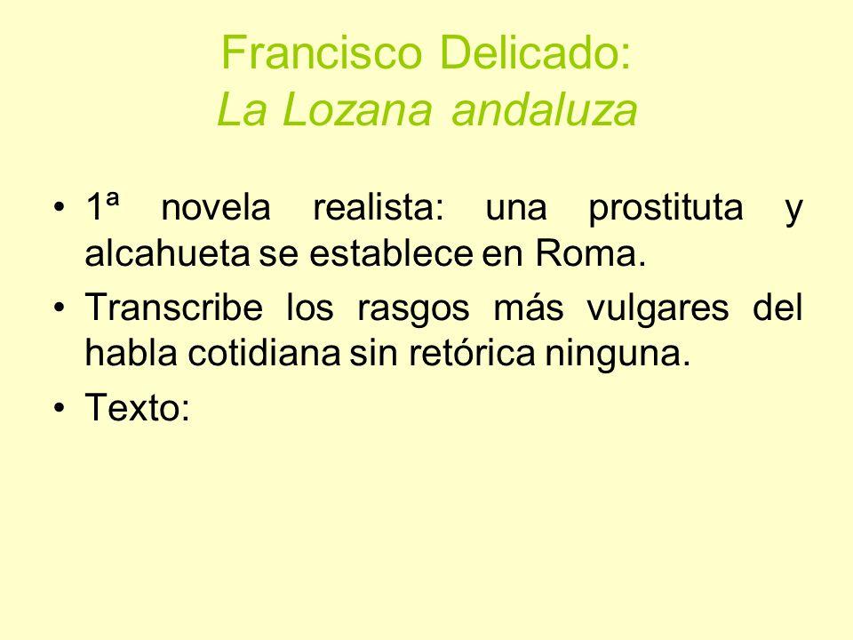 Francisco Delicado: La Lozana andaluza 1ª novela realista: una prostituta y alcahueta se establece en Roma. Transcribe los rasgos más vulgares del hab