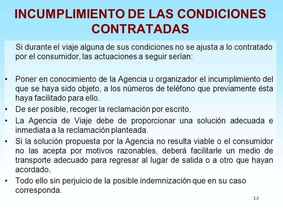 13 INCUMPLIMIENTO DE LAS CONDICIONES CONTRATADAS Si durante el viaje alguna de sus condiciones no se ajusta a lo contratado por el consumidor, las act