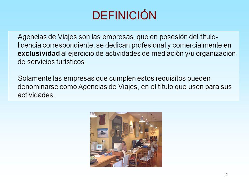 2 DEFINICIÓN Agencias de Viajes son las empresas, que en posesión del título- licencia correspondiente, se dedican profesional y comercialmente en exc