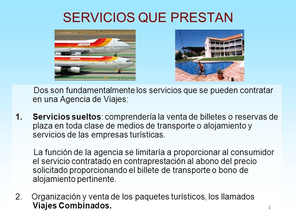 4 SERVICIOS QUE PRESTAN Dos son fundamentalmente los servicios que se pueden contratar en una Agencia de Viajes: 1.Servicios sueltos: comprendería la