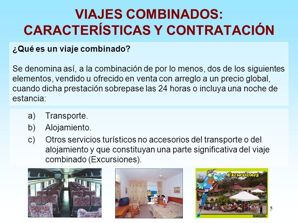 5 VIAJES COMBINADOS: CARACTERÍSTICAS Y CONTRATACIÓN a)Transporte. b)Alojamiento. c)Otros servicios turísticos no accesorios del transporte o del aloja