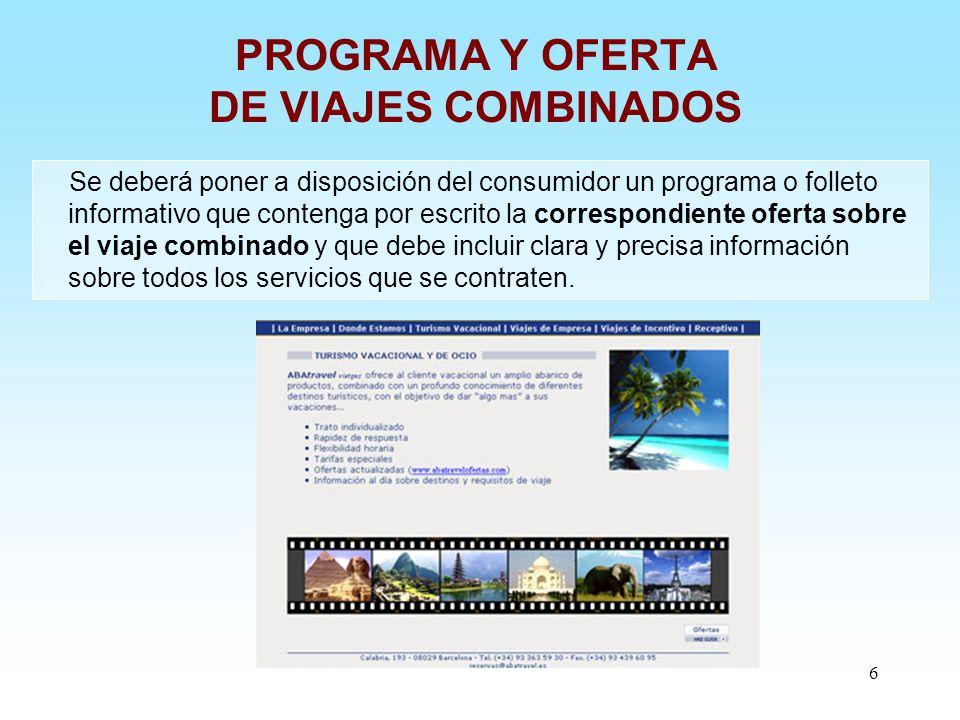 6 PROGRAMA Y OFERTA DE VIAJES COMBINADOS Se deberá poner a disposición del consumidor un programa o folleto informativo que contenga por escrito la co