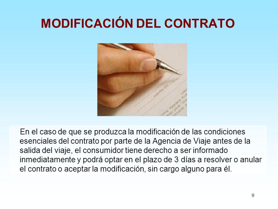 9 MODIFICACIÓN DEL CONTRATO En el caso de que se produzca la modificación de las condiciones esenciales del contrato por parte de la Agencia de Viaje