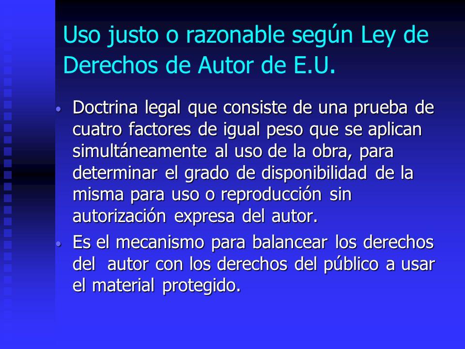 Uso justo o razonable según Ley de Derechos de Autor de E.U. Doctrina legal que consiste de una prueba de cuatro factores de igual peso que se aplican