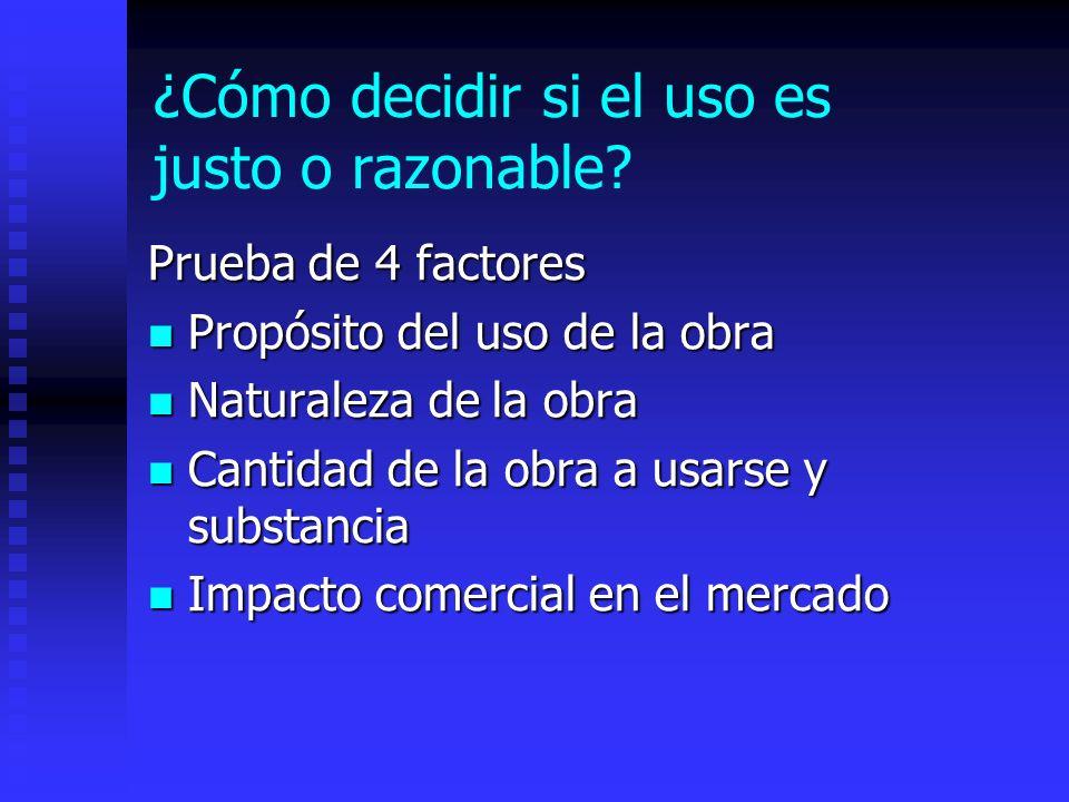 ¿Cómo decidir si el uso es justo o razonable? Prueba de 4 factores Propósito del uso de la obra Propósito del uso de la obra Naturaleza de la obra Nat