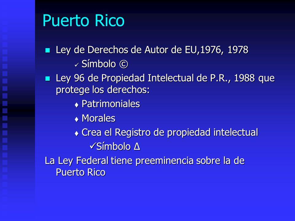 Puerto Rico Ley de Derechos de Autor de EU,1976, 1978 Ley de Derechos de Autor de EU,1976, 1978 Símbolo © Símbolo © Ley 96 de Propiedad Intelectual de