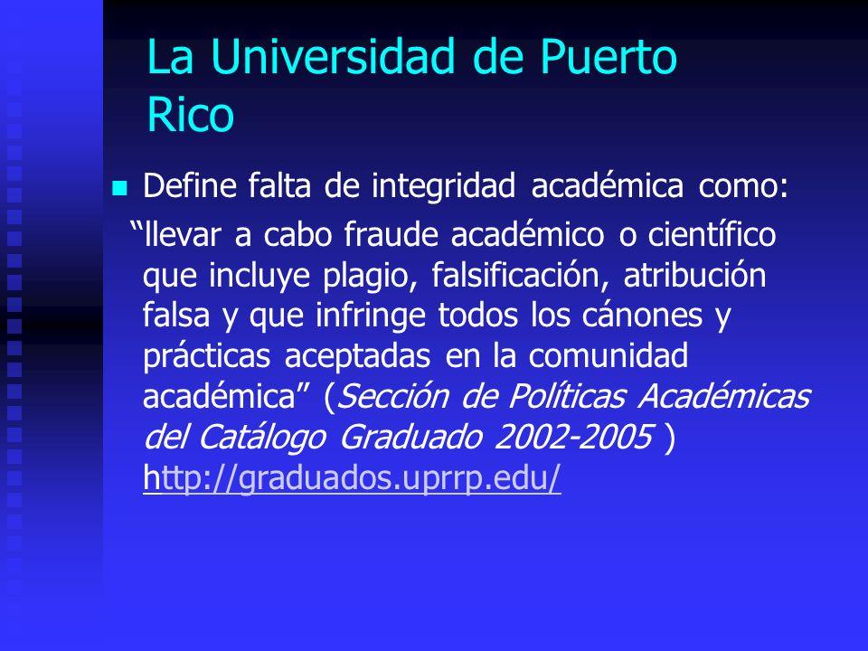 La Universidad de Puerto Rico Define falta de integridad académica como: llevar a cabo fraude académico o científico que incluye plagio, falsificación