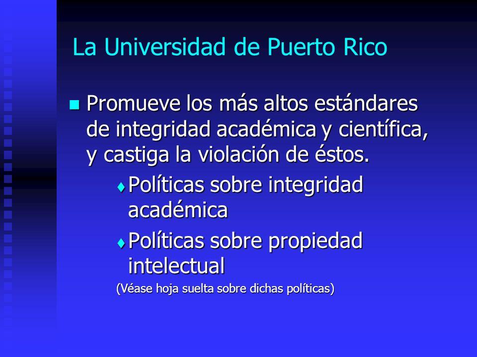 La Universidad de Puerto Rico Promueve los más altos estándares de integridad académica y científica, y castiga la violación de éstos. Promueve los má