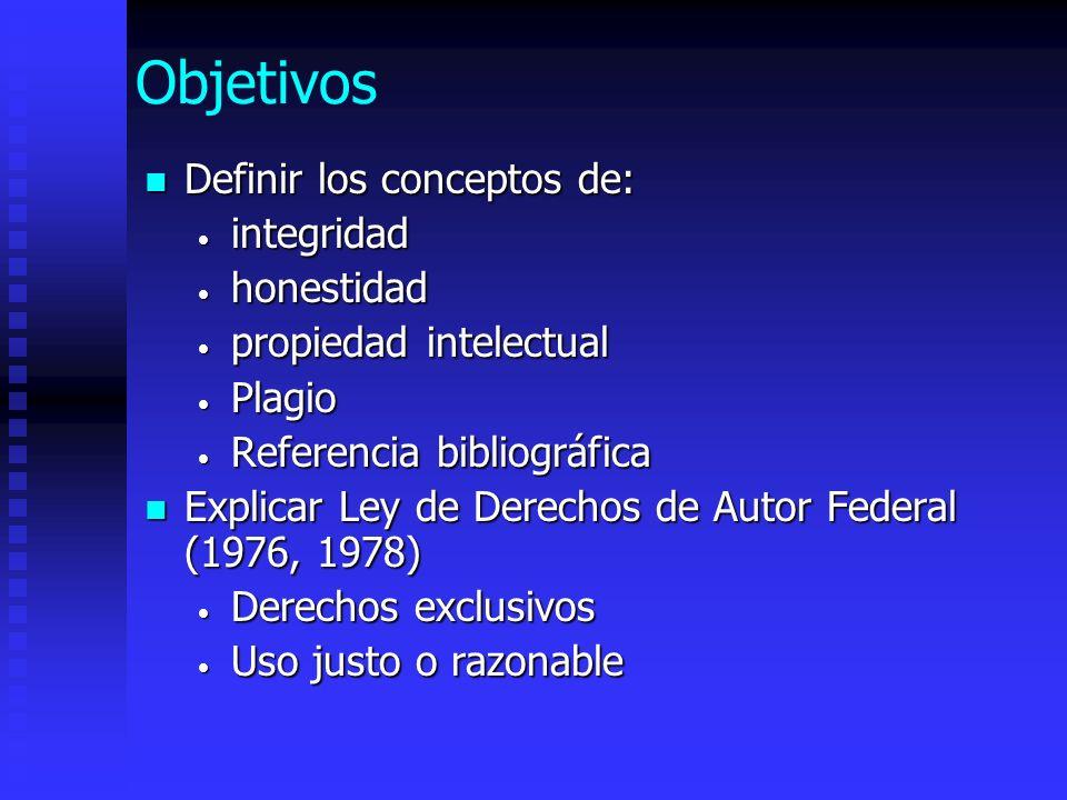 Objetivos Definir los conceptos de: Definir los conceptos de: integridad integridad honestidad honestidad propiedad intelectual propiedad intelectual
