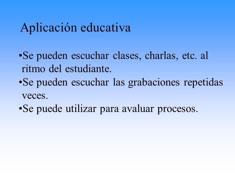 Aplicación educativa Se pueden escuchar clases, charlas, etc. al ritmo del estudiante. Se pueden escuchar las grabaciones repetidas veces. Se puede ut