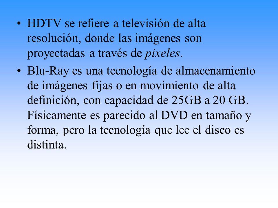 HDTV se refiere a televisión de alta resolución, donde las imágenes son proyectadas a través de pixeles. Blu-Ray es una tecnología de almacenamiento d