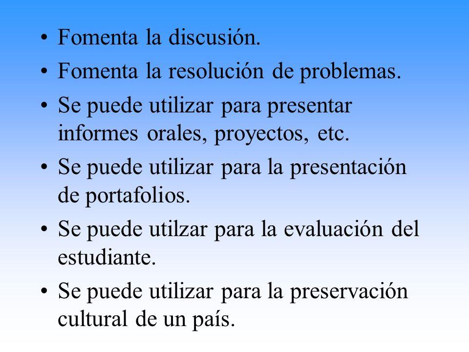 Fomenta la discusión. Fomenta la resolución de problemas. Se puede utilizar para presentar informes orales, proyectos, etc. Se puede utilizar para la