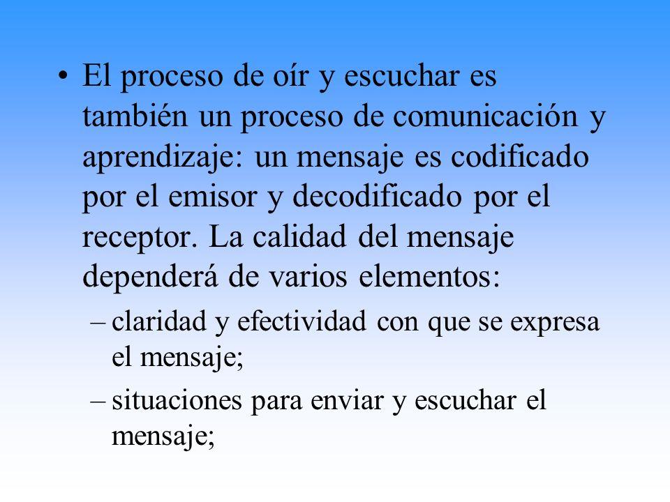 El proceso de oír y escuchar es también un proceso de comunicación y aprendizaje: un mensaje es codificado por el emisor y decodificado por el recepto