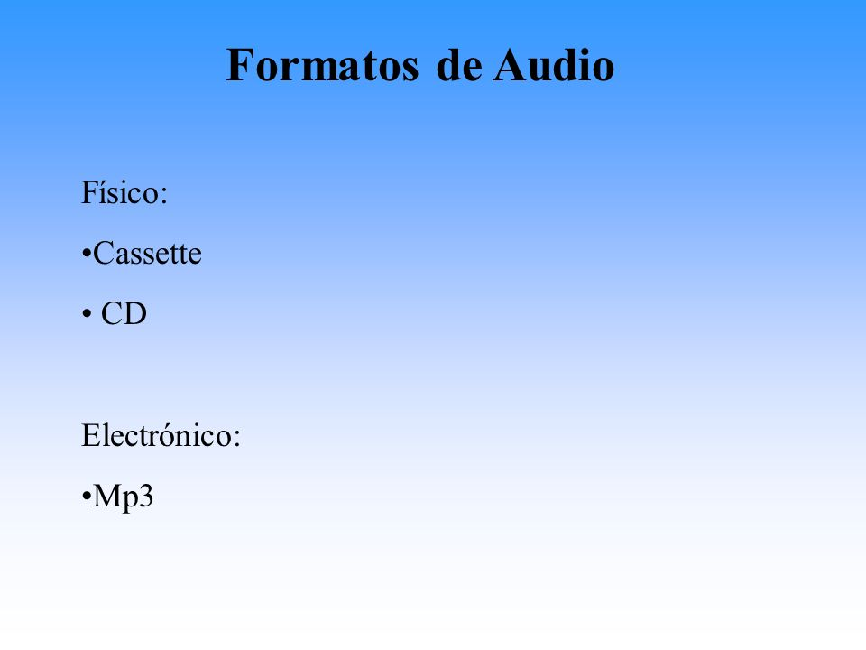 Formatos de Audio Físico: Cassette CD Electrónico: Mp3
