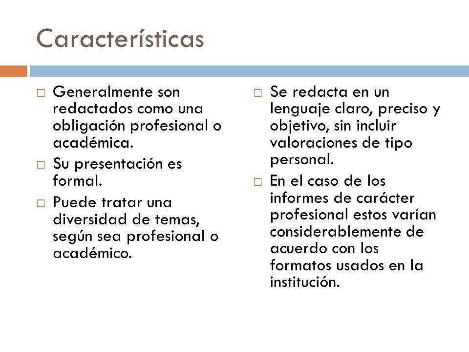 Características Generalmente son redactados como una obligación profesional o académica. Su presentación es formal. Puede tratar una diversidad de tem