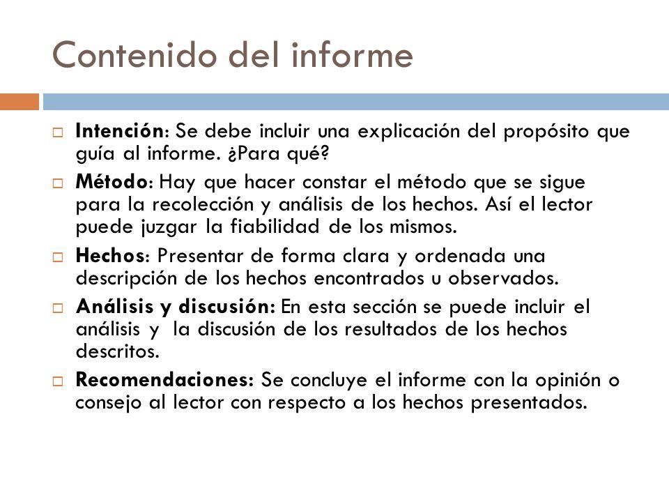 Contenido del informe Intención: Se debe incluir una explicación del propósito que guía al informe. ¿Para qué? Método: Hay que hacer constar el método
