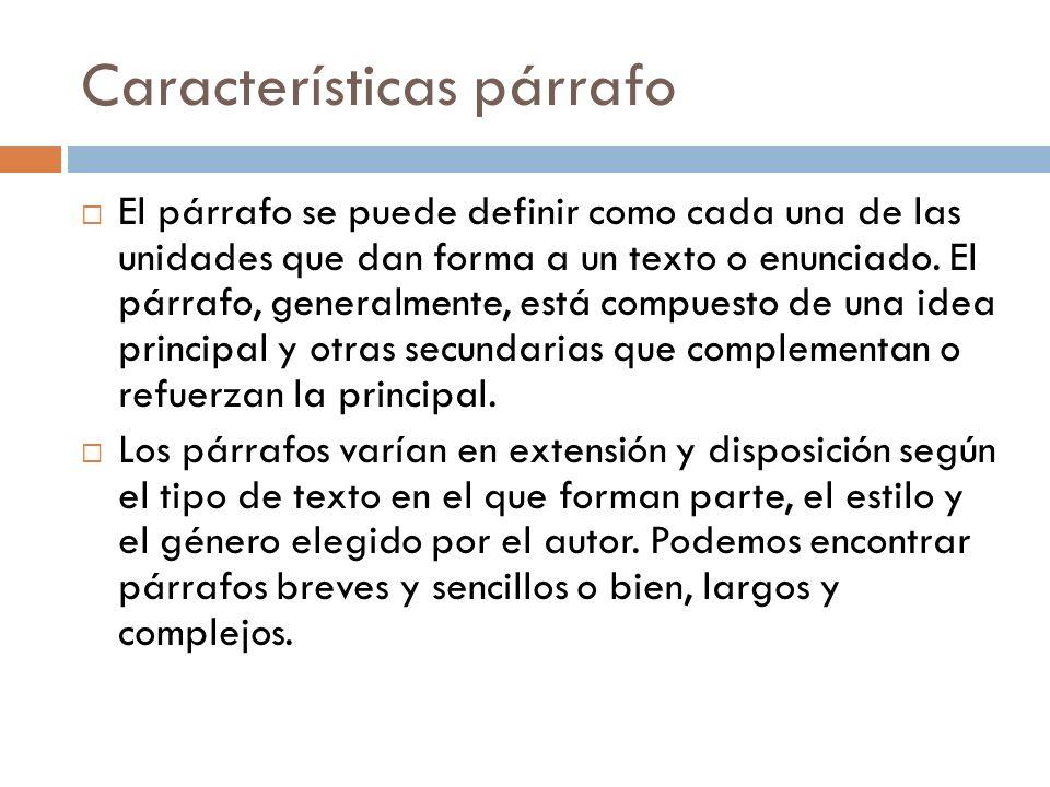 Características párrafo El párrafo se puede definir como cada una de las unidades que dan forma a un texto o enunciado. El párrafo, generalmente, está