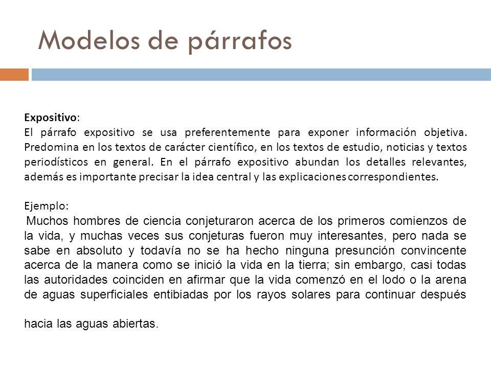 Modelos de párrafos Expositivo: El párrafo expositivo se usa preferentemente para exponer información objetiva. Predomina en los textos de carácter ci