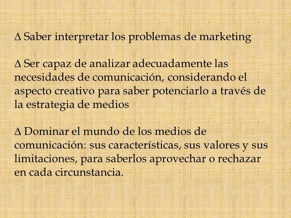 Saber interpretar los problemas de marketing Ser capaz de analizar adecuadamente las necesidades de comunicación, considerando el aspecto creativo par