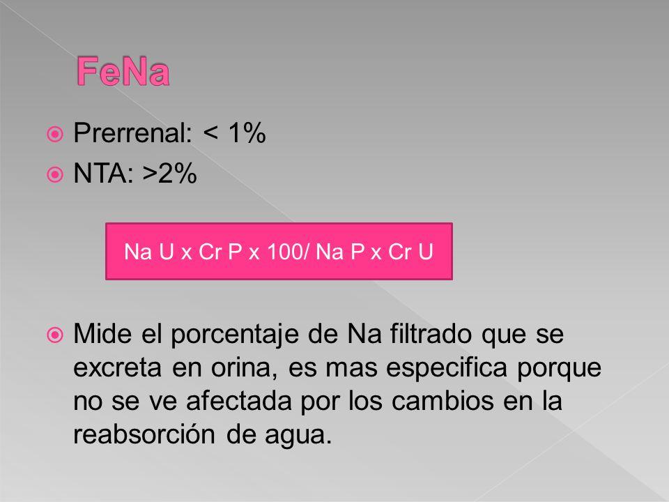 Prerrenal: < 1% NTA: >2% Mide el porcentaje de Na filtrado que se excreta en orina, es mas especifica porque no se ve afectada por los cambios en la r