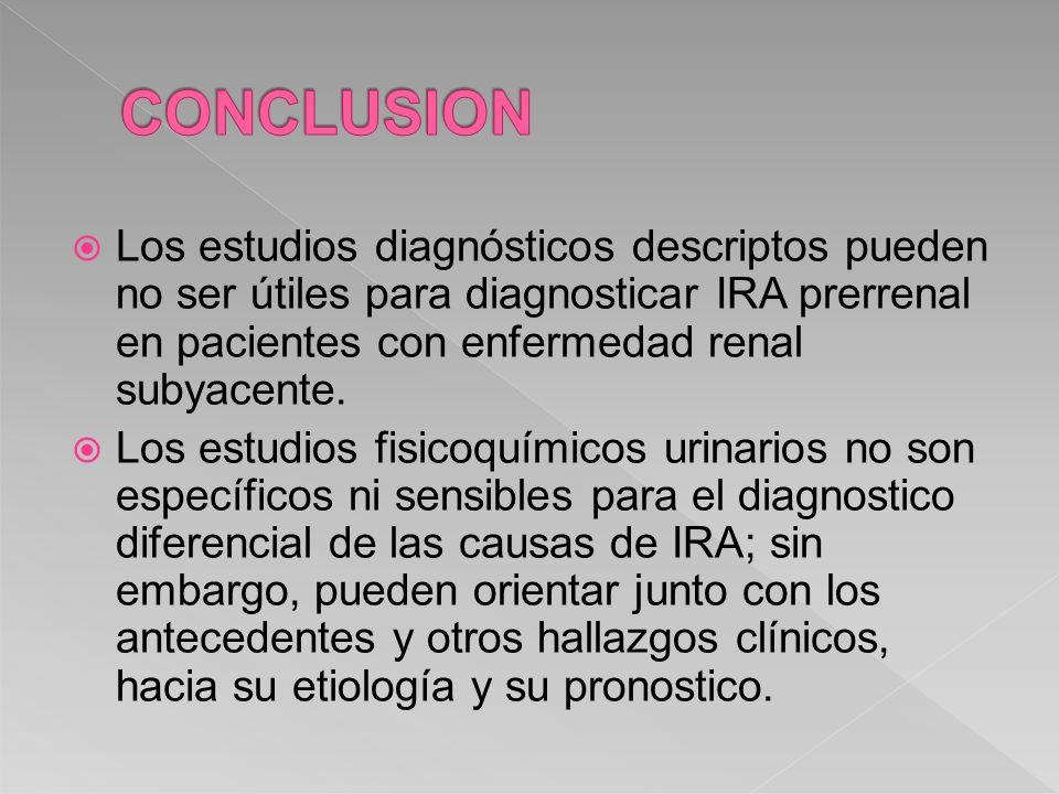 Los estudios diagnósticos descriptos pueden no ser útiles para diagnosticar IRA prerrenal en pacientes con enfermedad renal subyacente. Los estudios f
