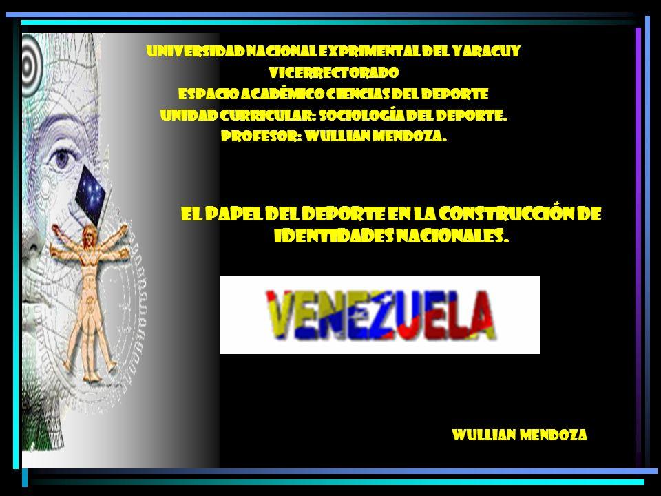 El papel del Deporte en la Construcción de Identidades Nacionales. UNIVERSIDAD NACIONAL EXPRIMENTAL DEL YARACUY VICERRECTORADO ESPACIO ACADÉMICO CIENC