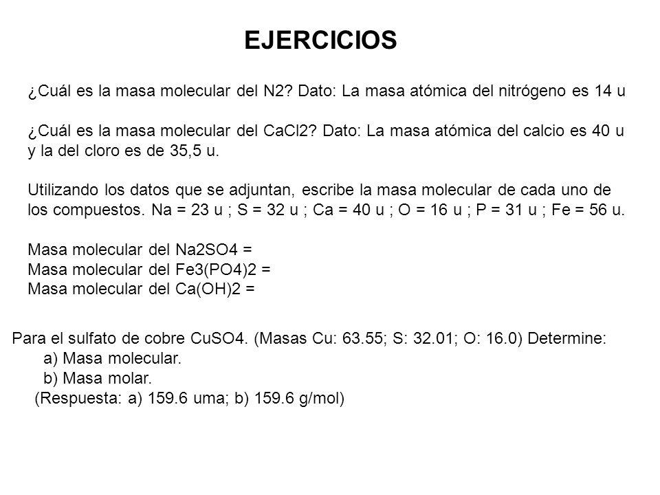 ¿Cuál es la masa molecular del N2? Dato: La masa atómica del nitrógeno es 14 u ¿Cuál es la masa molecular del CaCl2? Dato: La masa atómica del calcio