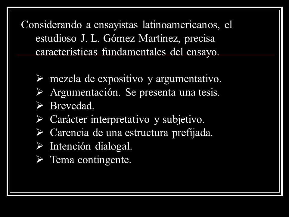 Considerando a ensayistas latinoamericanos, el estudioso J. L. Gómez Martínez, precisa características fundamentales del ensayo. mezcla de expositivo