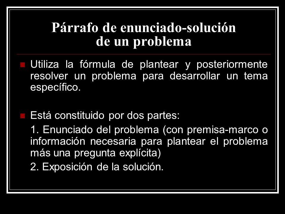 Párrafo de enunciado-solución de un problema Utiliza la fórmula de plantear y posteriormente resolver un problema para desarrollar un tema específico.
