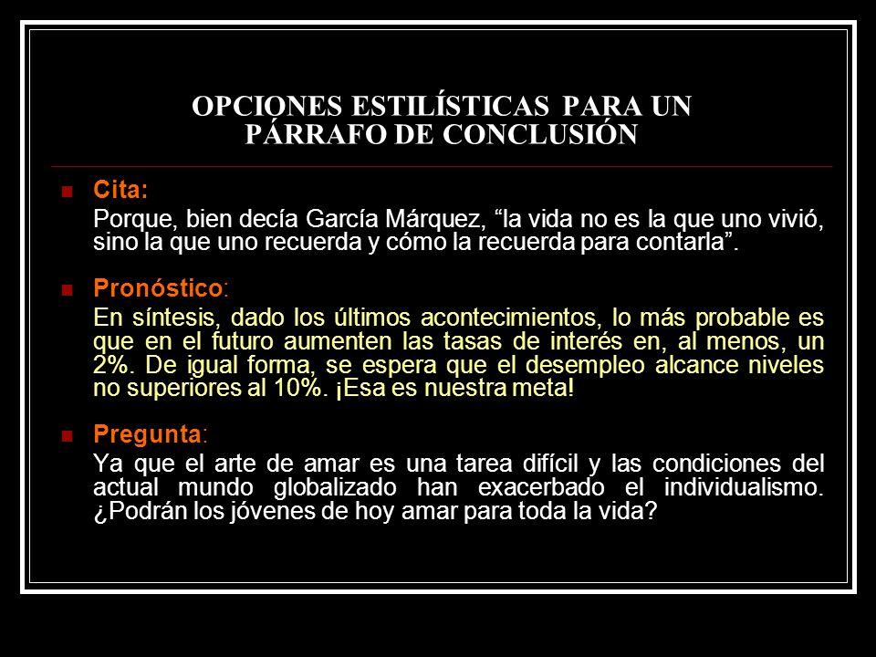 OPCIONES ESTILÍSTICAS PARA UN PÁRRAFO DE CONCLUSIÓN Cita: Porque, bien decía García Márquez, la vida no es la que uno vivió, sino la que uno recuerda