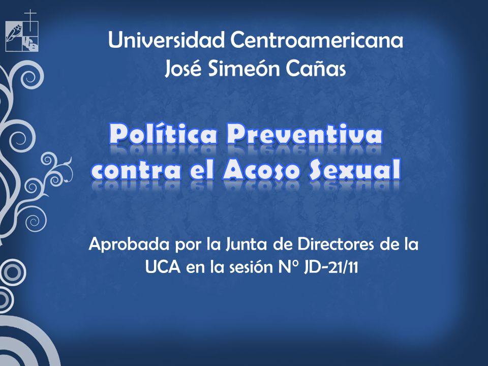 Universidad Centroamericana José Simeón Cañas Aprobada por la Junta de Directores de la UCA en la sesión N° JD-21/11
