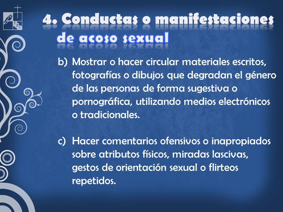 b)Mostrar o hacer circular materiales escritos, fotografías o dibujos que degradan el género de las personas de forma sugestiva o pornográfica, utiliz