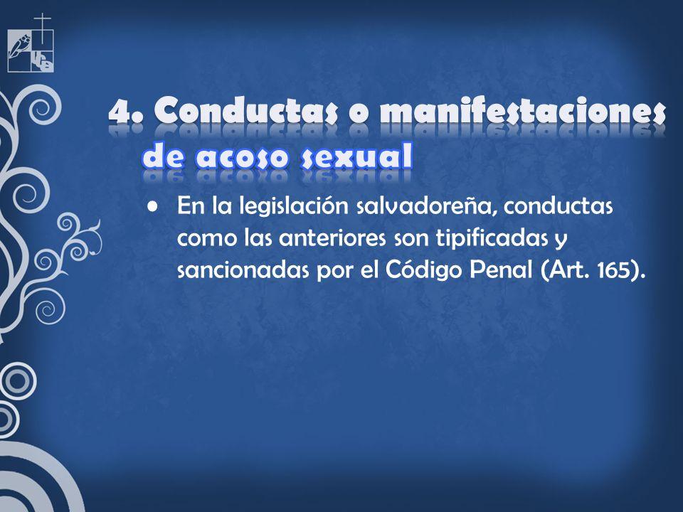 En la legislación salvadoreña, conductas como las anteriores son tipificadas y sancionadas por el Código Penal (Art. 165).