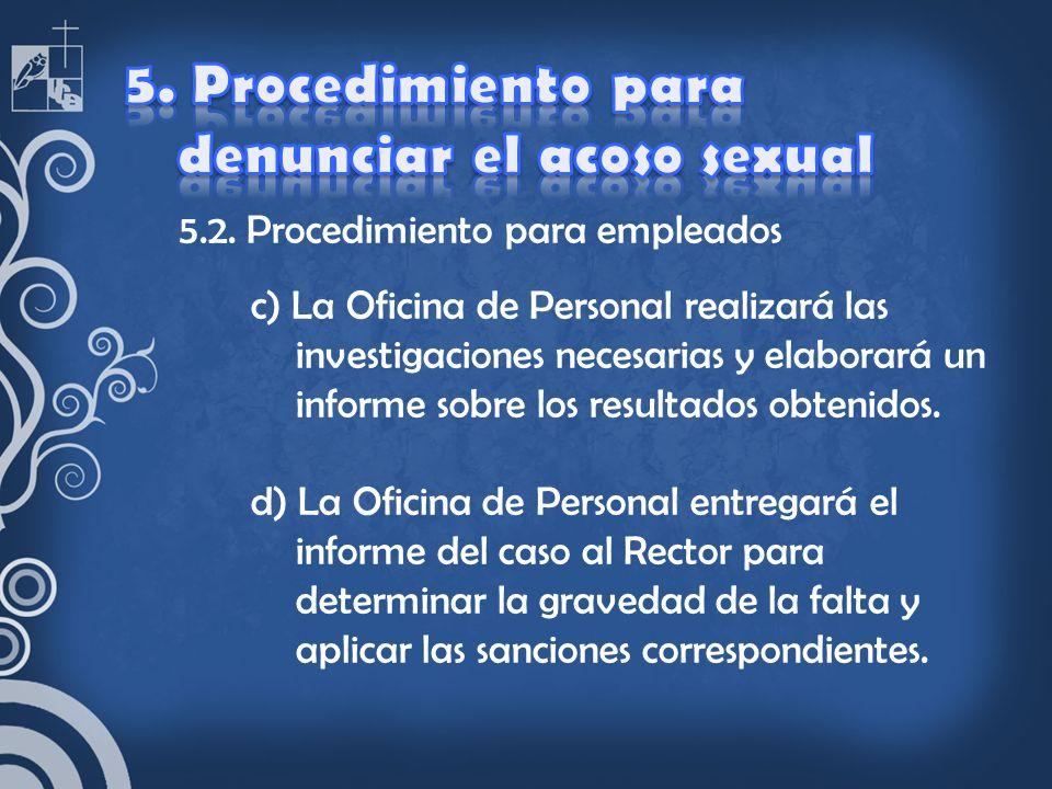 5.2. Procedimiento para empleados c) La Oficina de Personal realizará las investigaciones necesarias y elaborará un informe sobre los resultados obten