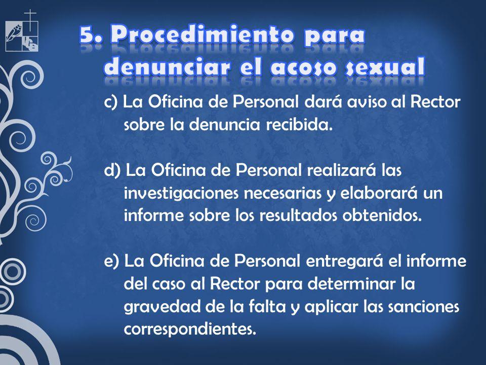 c) La Oficina de Personal dará aviso al Rector sobre la denuncia recibida. d) La Oficina de Personal realizará las investigaciones necesarias y elabor