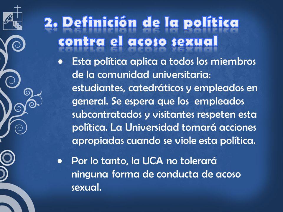 Por lo tanto, la UCA no tolerará ninguna forma de conducta de acoso sexual.