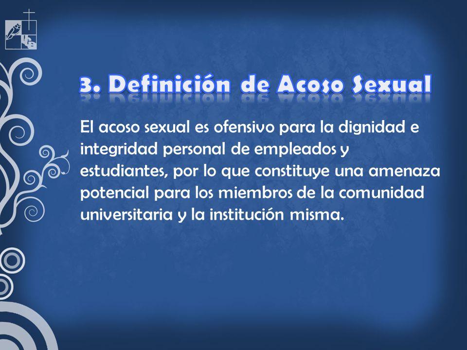 El acoso sexual es ofensivo para la dignidad e integridad personal de empleados y estudiantes, por lo que constituye una amenaza potencial para los mi