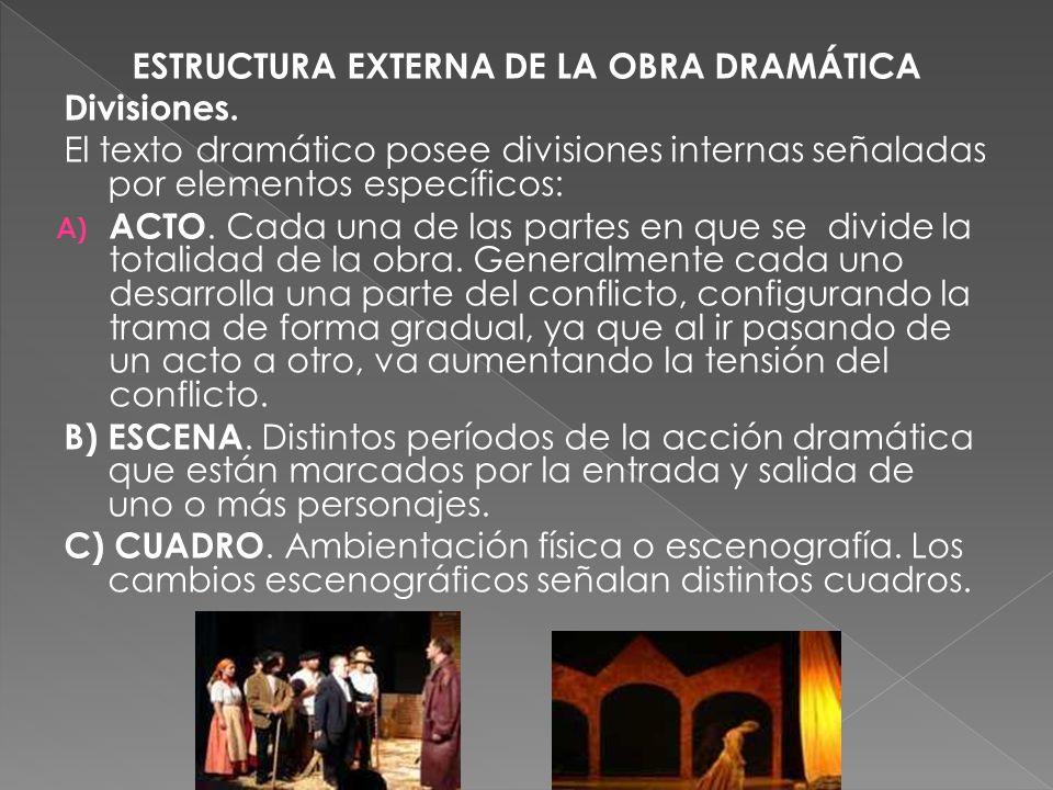 ESTRUCTURA EXTERNA DE LA OBRA DRAMÁTICA Divisiones. El texto dramático posee divisiones internas señaladas por elementos específicos: A) ACTO. Cada un