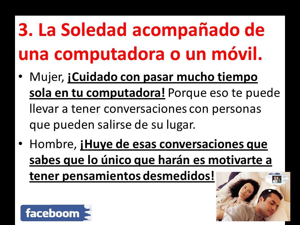 3. La Soledad acompañado de una computadora o un móvil. Mujer, ¡Cuidado con pasar mucho tiempo sola en tu computadora! Porque eso te puede llevar a te