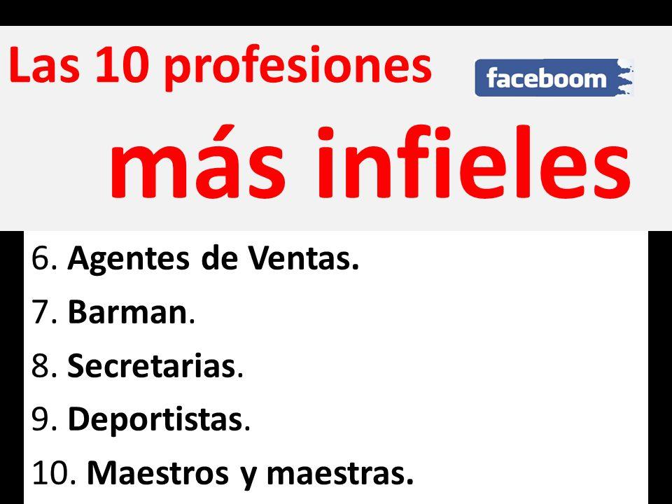 Las 10 profesiones más infieles 6. Agentes de Ventas. 7. Barman. 8. Secretarias. 9. Deportistas. 10. Maestros y maestras.
