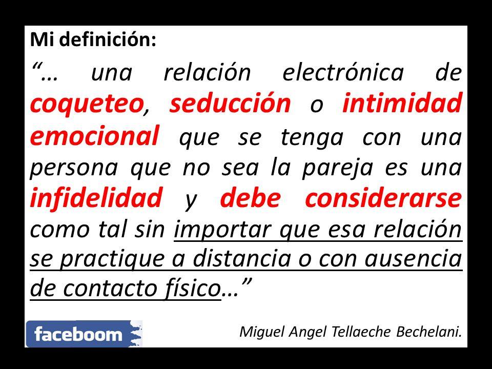 Mi definición: … una relación electrónica de coqueteo, seducción o intimidad emocional que se tenga con una persona que no sea la pareja es una infide