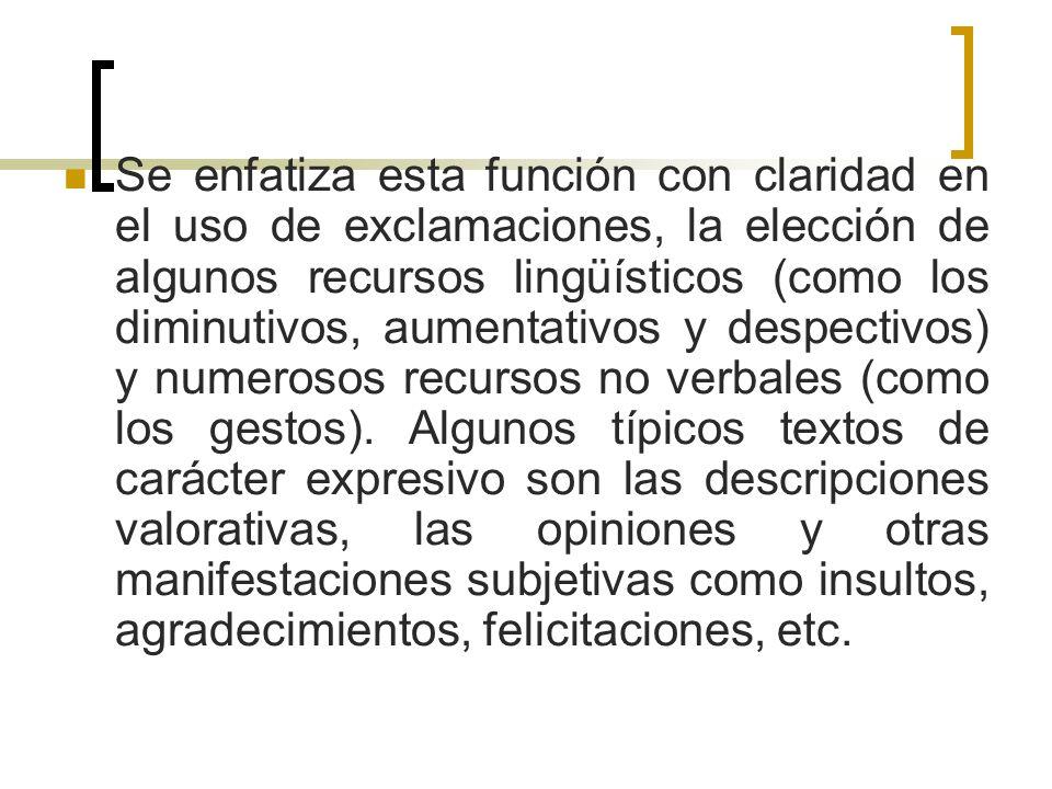 Se enfatiza esta función con claridad en el uso de exclamaciones, la elección de algunos recursos lingüísticos (como los diminutivos, aumentativos y d