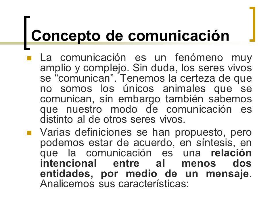 Concepto de comunicación La comunicación es un fenómeno muy amplio y complejo. Sin duda, los seres vivos se comunican. Tenemos la certeza de que no so