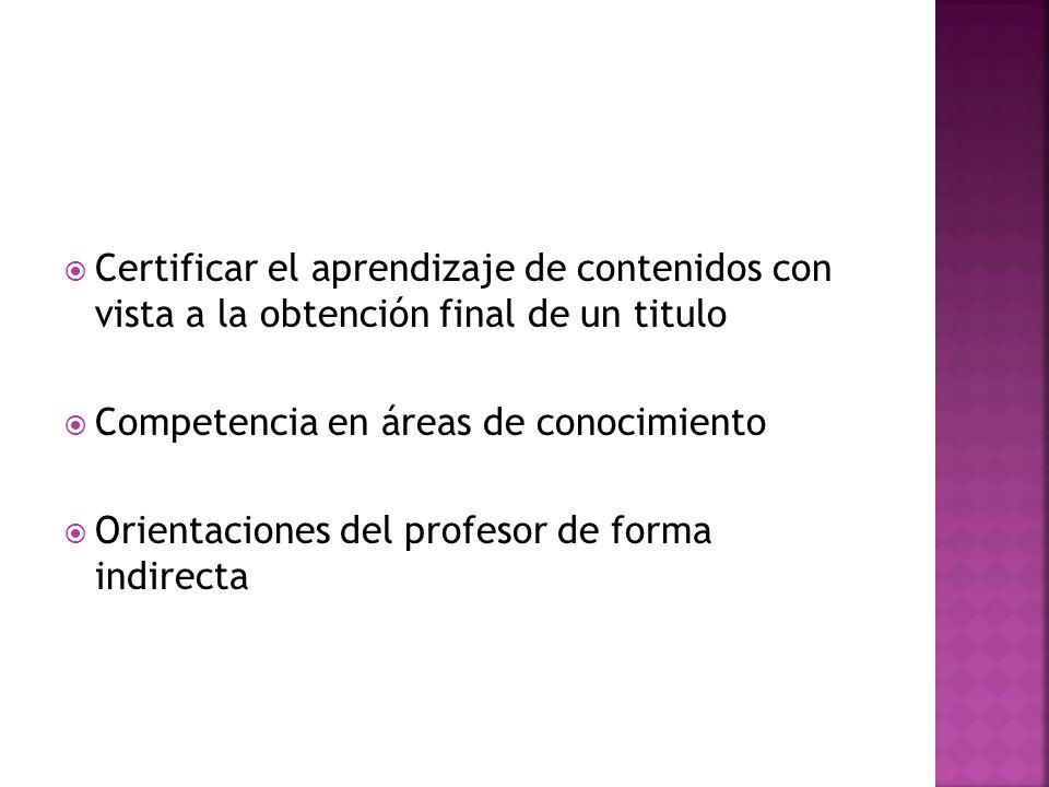 Certificar el aprendizaje de contenidos con vista a la obtención final de un titulo Competencia en áreas de conocimiento Orientaciones del profesor de